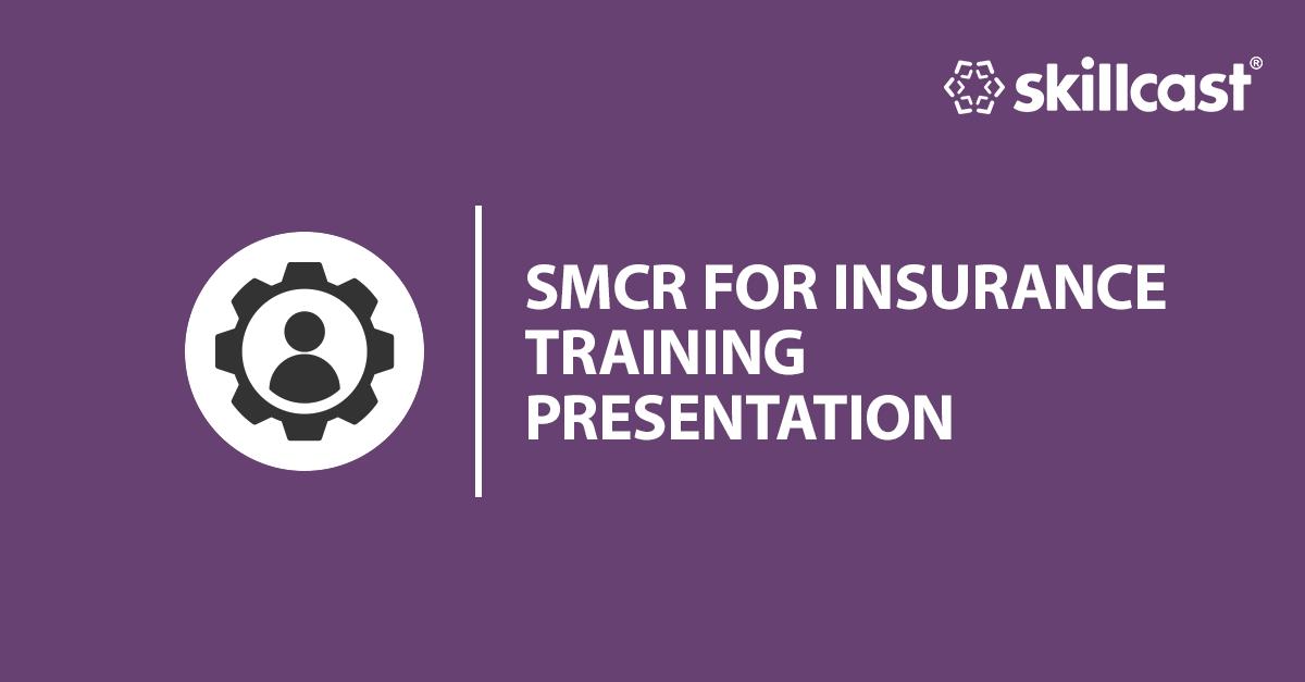 SM&CR for Insurance Training Presentation