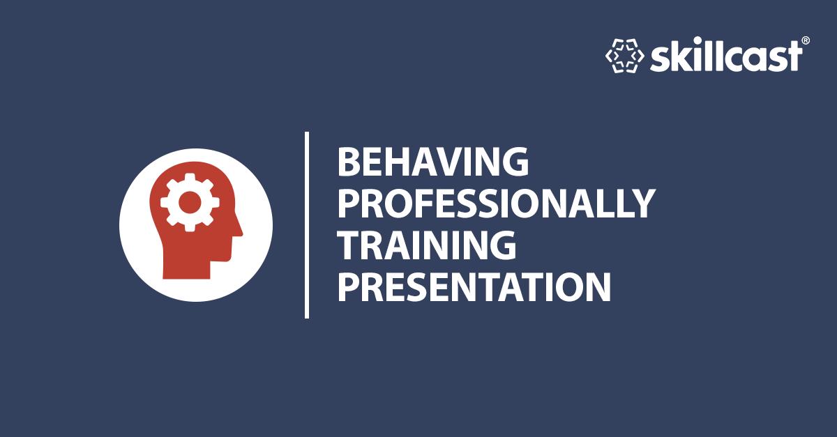 Behaving Professionally Training Presentation