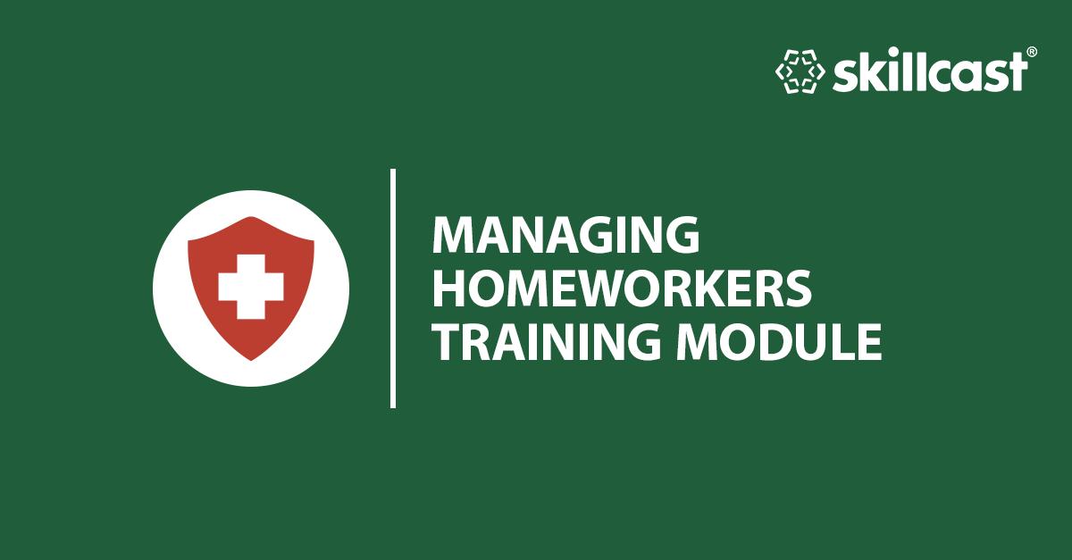 Managing Homeworkers Training Module