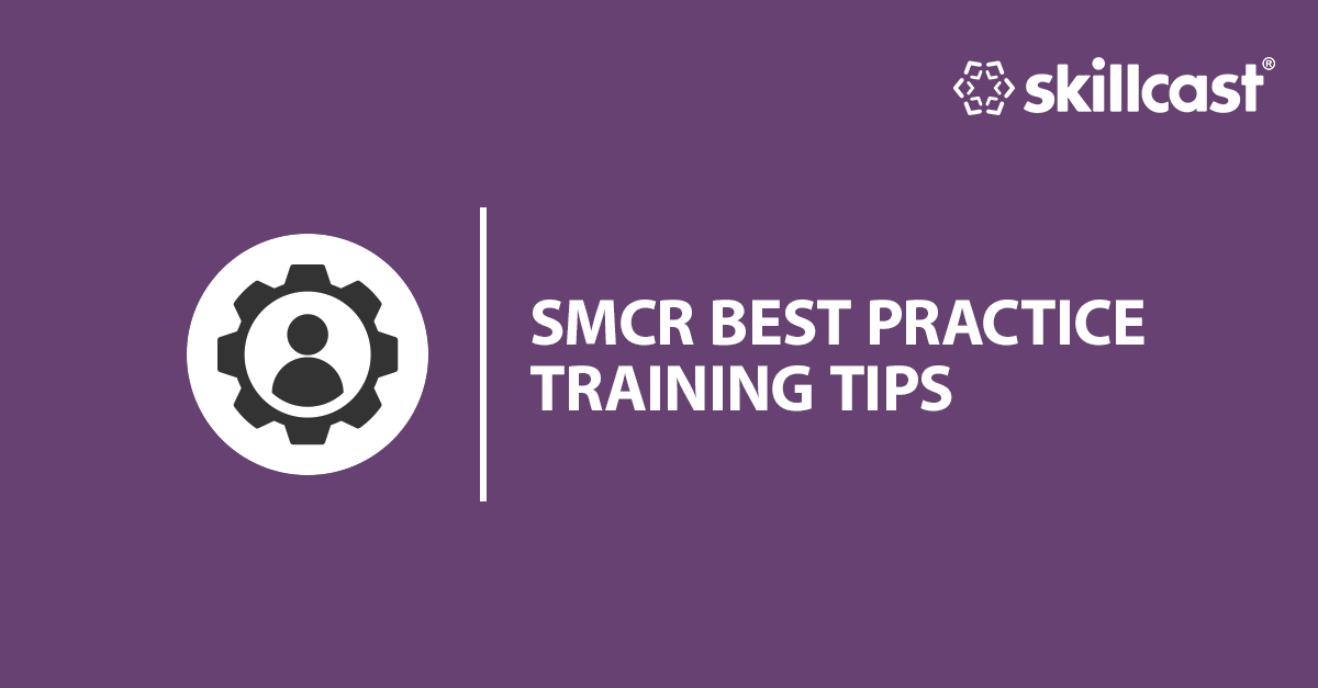SMCR Best Practice Training Tips