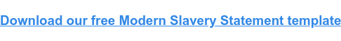 Download our free Modern Slavery Statement template